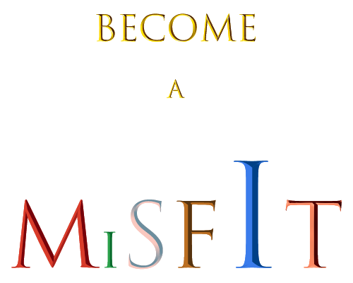 Become a Misfit