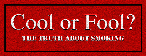 Cool or Fool? The Truth about Smoking.