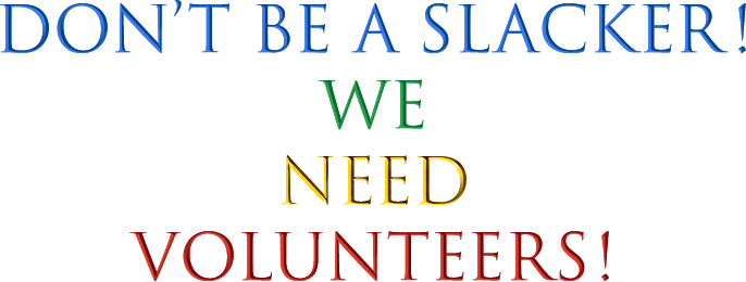VDon't Be a Slacker! We Need Volunteers!