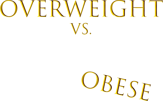 Overweight vs. Obese