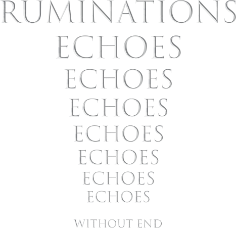 Runinations: Echoes without End